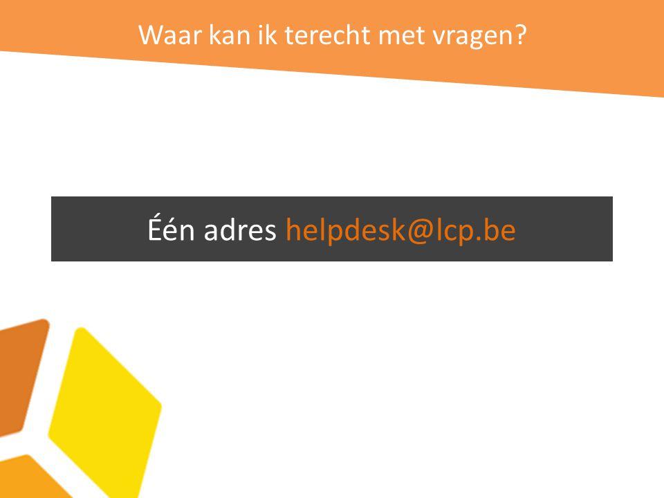 Waar kan ik terecht met vragen Één adres helpdesk@lcp.be