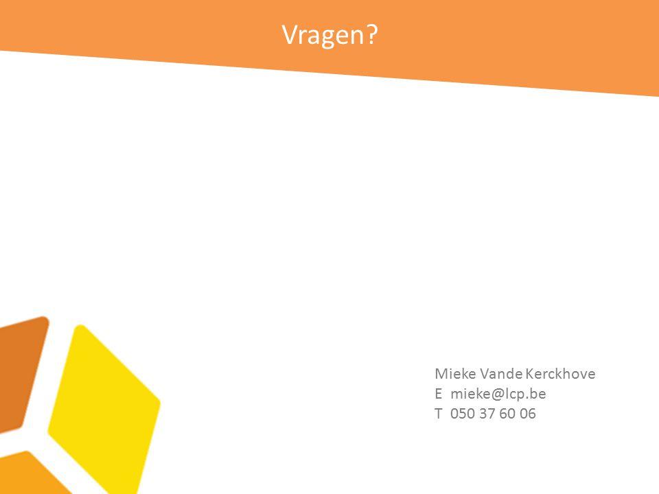 Vragen Mieke Vande Kerckhove E mieke@lcp.be T 050 37 60 06