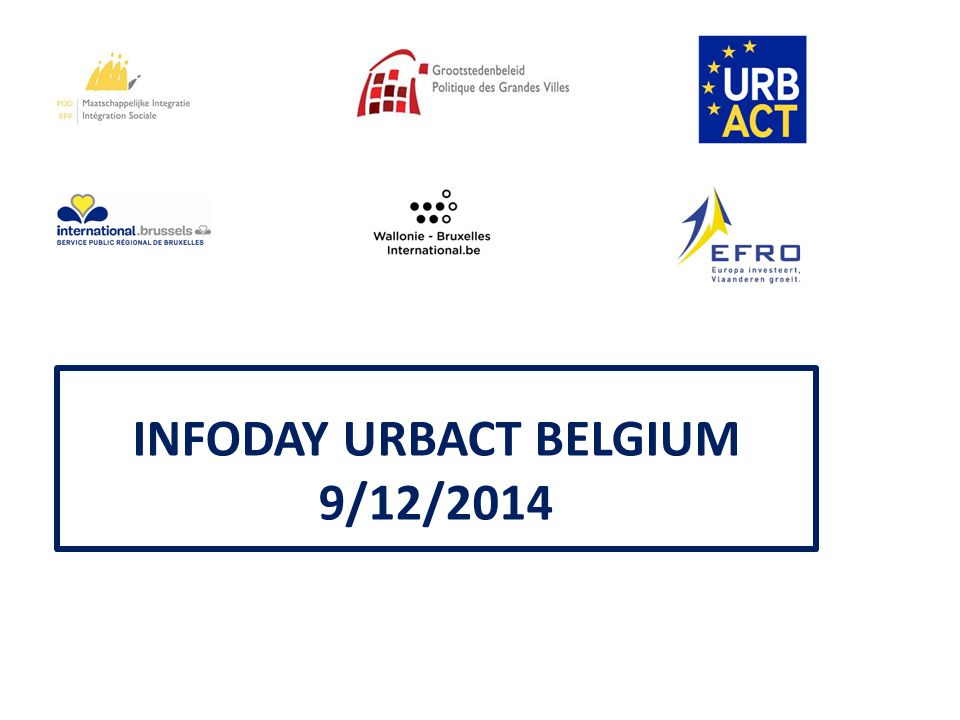 INFODAY URBACT BELGIUM 9/12/2014 Inleiding / Introduction Rik Baeten Diensthoofd Grootstedenbeleid Chef de service Politique des Grandes Villes