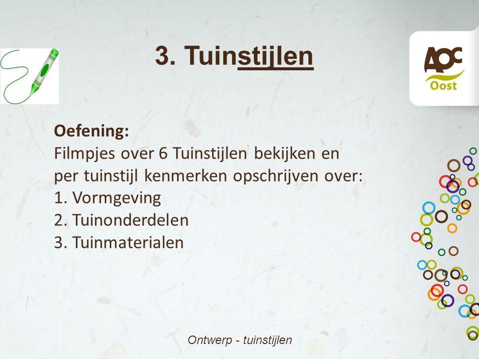 3. Tuinstijlen Ontwerp - tuinstijlen Oefening: Filmpjes over 6 Tuinstijlen bekijken en per tuinstijl kenmerken opschrijven over: 1. Vormgeving 2. Tuin