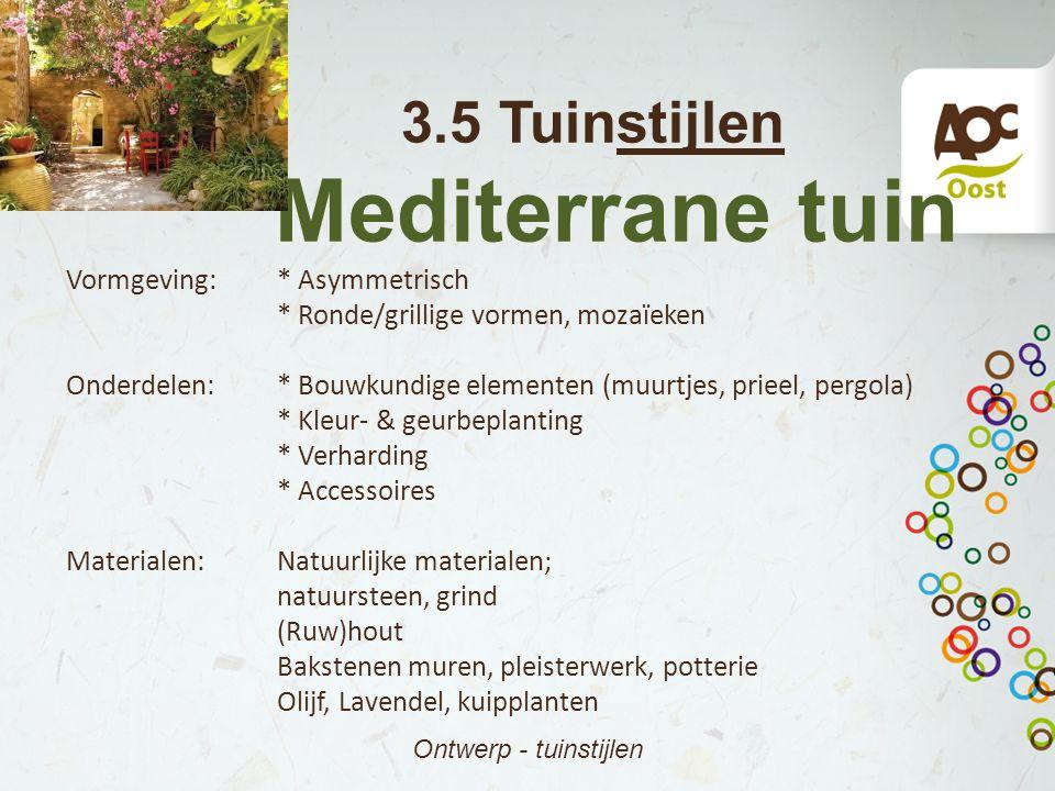 3.5 Tuinstijlen Mediterrane tuin Ontwerp - tuinstijlen Vormgeving:* Asymmetrisch * Ronde/grillige vormen, mozaïeken Onderdelen:* Bouwkundige elementen