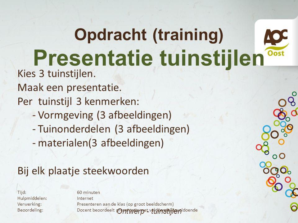 Opdracht (training) Presentatie tuinstijlen Ontwerp - tuinstijlen Kies 3 tuinstijlen. Maak een presentatie. Per tuinstijl 3 kenmerken: -Vormgeving (3