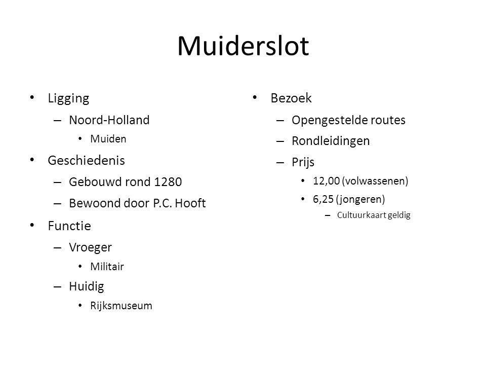 Muiderslot Ligging – Noord-Holland Muiden Geschiedenis – Gebouwd rond 1280 – Bewoond door P.C. Hooft Functie – Vroeger Militair – Huidig Rijksmuseum B