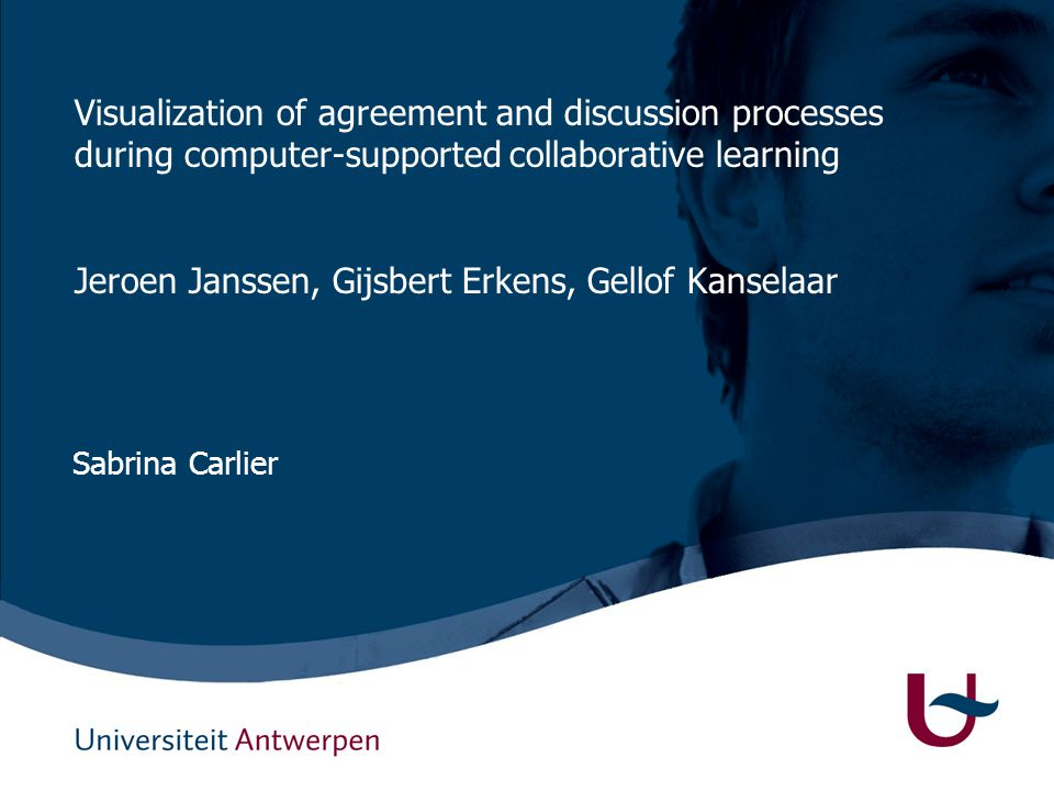 Master in de Meertalige Professionele Communicatie Visualization of agreement and discussion processes during computer-supported collaborative learning Jeroen Janssen, Gijsbert Erkens, Gellof Kanselaar Sabrina Carlier
