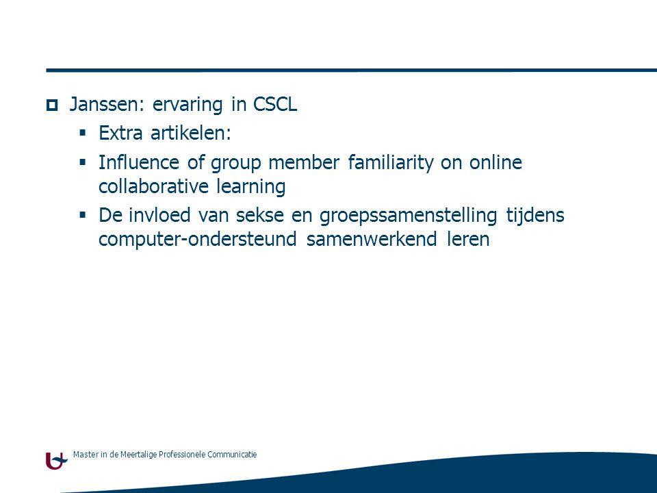 Master in de Meertalige Professionele Communicatie  Janssen: ervaring in CSCL  Extra artikelen:  Influence of group member familiarity on online co