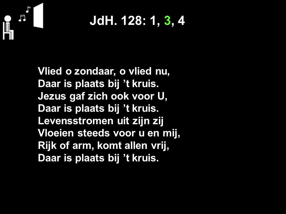 JdH. 128: 1, 3, 4 Vlied o zondaar, o vlied nu, Daar is plaats bij 't kruis.