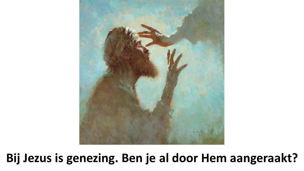 Bij Jezus is genezing. Ben je al door Hem aangeraakt?