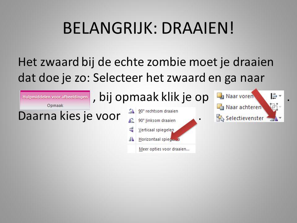BELANGRIJK: DRAAIEN! Het zwaard bij de echte zombie moet je draaien dat doe je zo: Selecteer het zwaard en ga naar, bij opmaak klik je op. Daarna kies