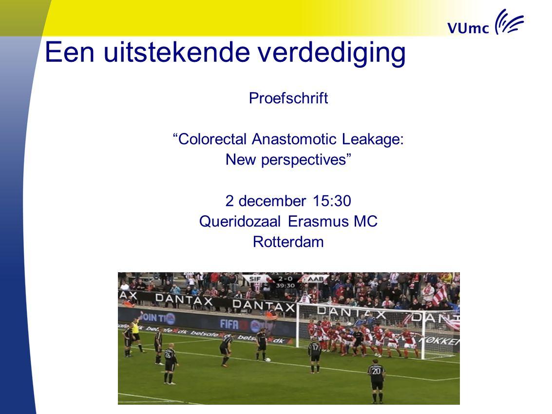 """Een uitstekende verdediging Proefschrift """"Colorectal Anastomotic Leakage: New perspectives"""" 2 december 15:30 Queridozaal Erasmus MC Rotterdam"""