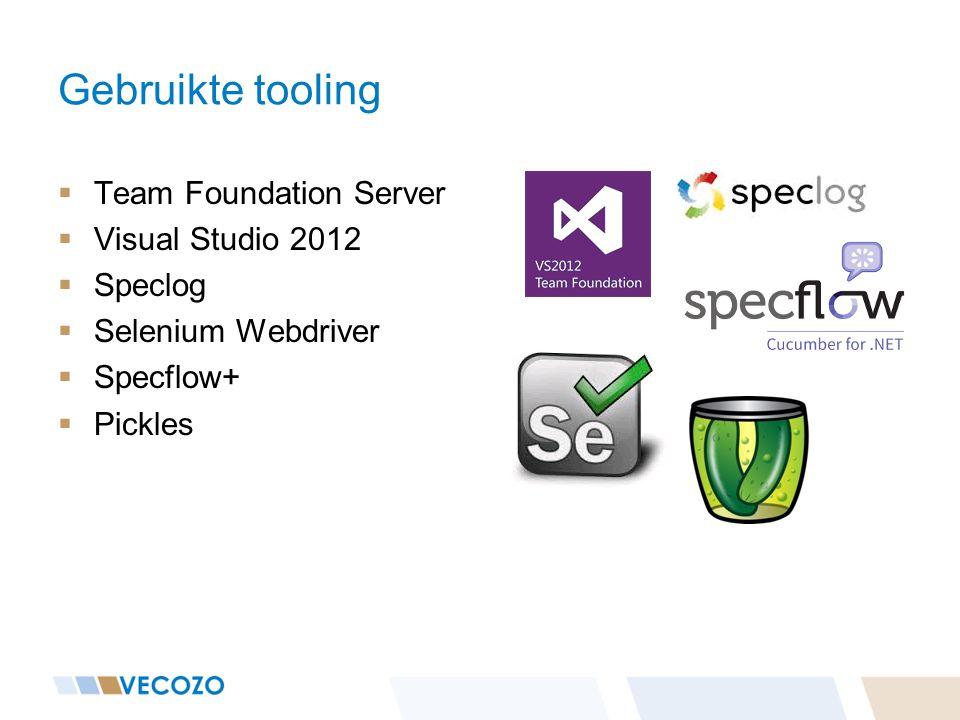 Gebruikte tooling  Team Foundation Server  Visual Studio 2012  Speclog  Selenium Webdriver  Specflow+  Pickles