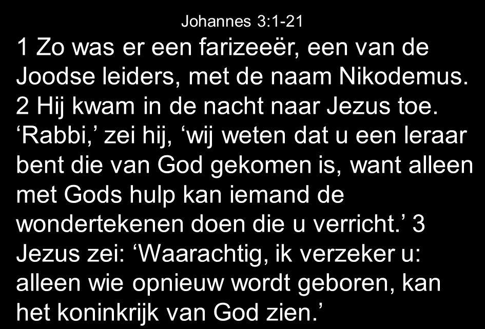 1 Zo was er een farizeeër, een van de Joodse leiders, met de naam Nikodemus.