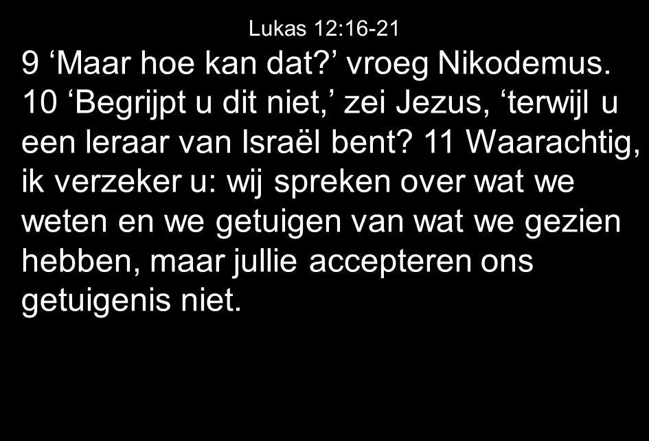 9 'Maar hoe kan dat?' vroeg Nikodemus.