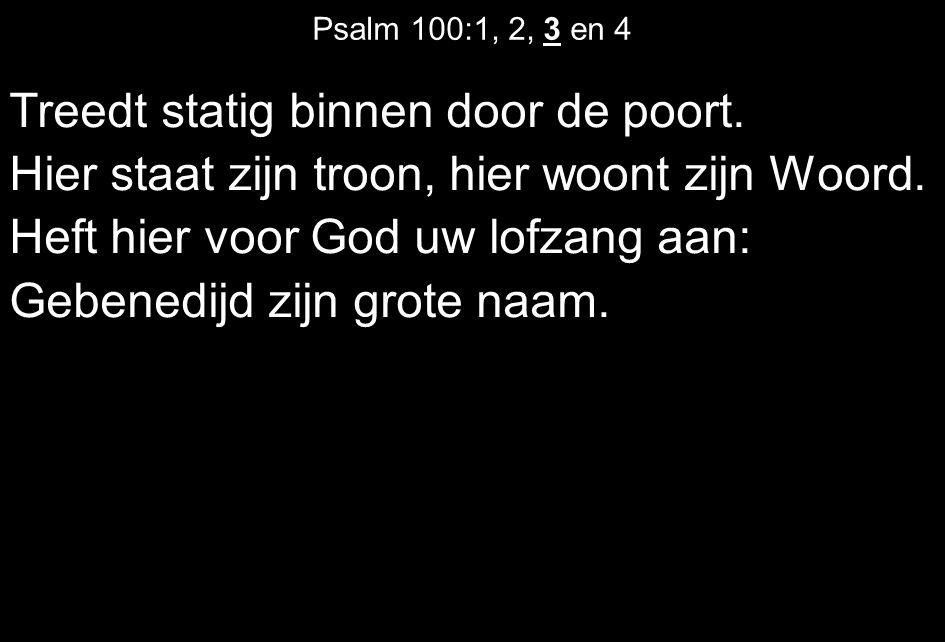 Psalm 100:1, 2, 3 en 4 Treedt statig binnen door de poort.