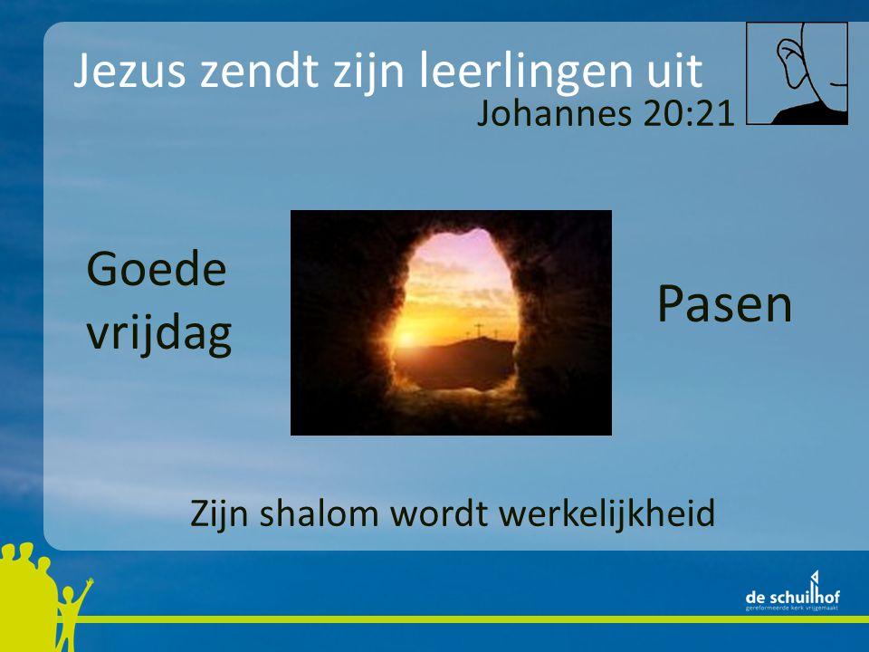 Jezus zendt zijn leerlingen uit Goede vrijdag Pasen Johannes 20:21 Zijn shalom wordt werkelijkheid