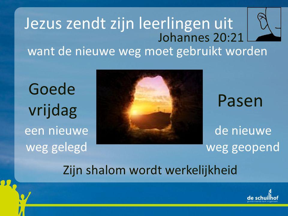 Jezus zendt zijn leerlingen uit Goede vrijdag Pasen Johannes 20:21 Zijn shalom wordt werkelijkheid een nieuwe weg gelegd de nieuwe weg geopend want de nieuwe weg moet gebruikt worden