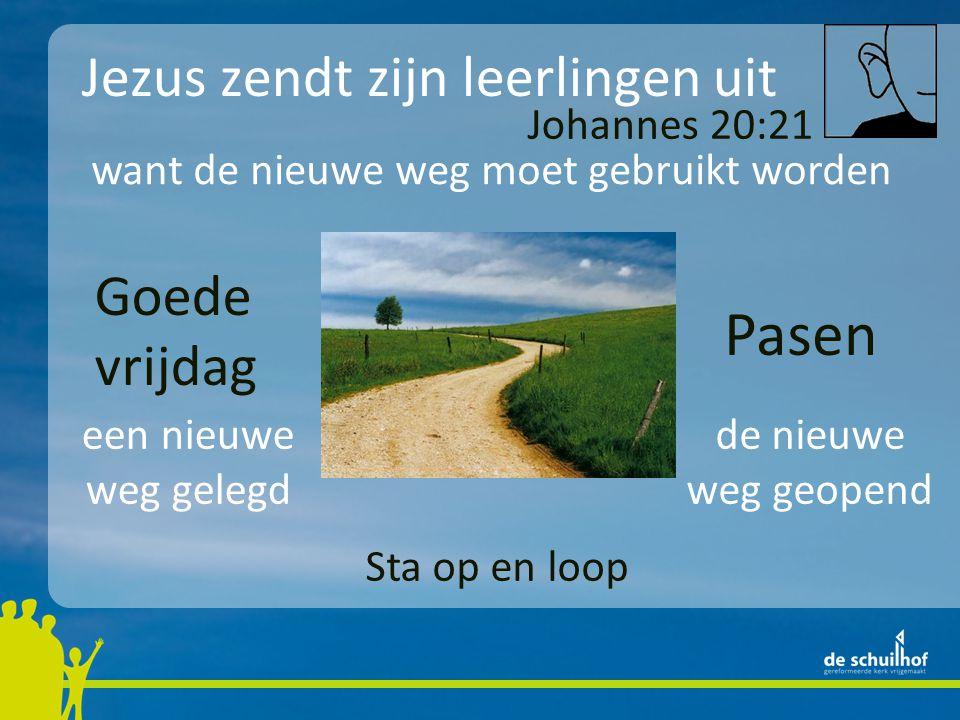 Jezus zendt zijn leerlingen uit Goede vrijdag Pasen Johannes 20:21 een nieuwe weg gelegd de nieuwe weg geopend want de nieuwe weg moet gebruikt worden Sta op en loop