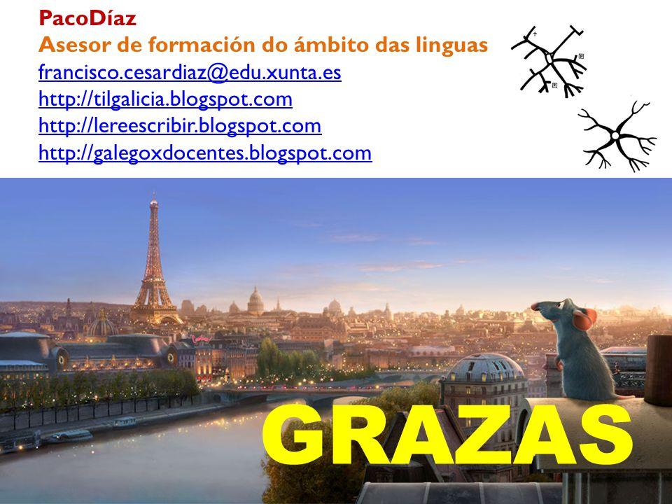GRAZAS PacoDíaz Asesor de formación do ámbito das linguas francisco.cesardiaz@edu.xunta.es http://tilgalicia.blogspot.com http://lereescribir.blogspot.com http://galegoxdocentes.blogspot.com