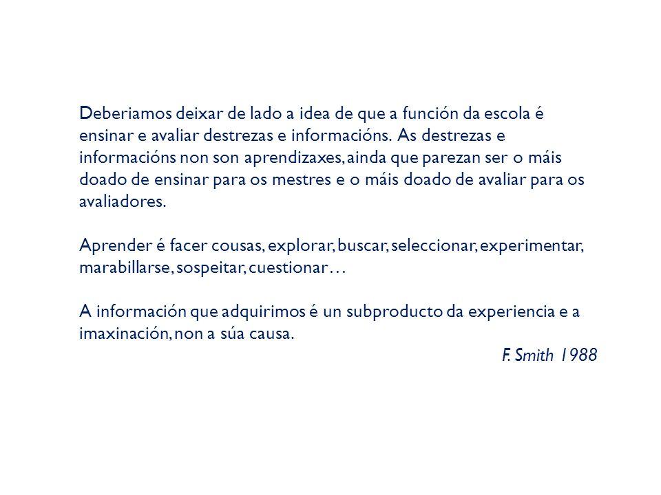 Deberiamos deixar de lado a idea de que a función da escola é ensinar e avaliar destrezas e informacións.