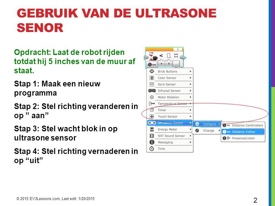GEBRUIK VAN DE ULTRASONE SENOR Opdracht: Laat de robot rijden totdat hij 5 inches van de muur af staat.