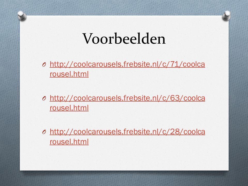 Voorbeelden O http://coolcarousels.frebsite.nl/c/71/coolca rousel.html http://coolcarousels.frebsite.nl/c/71/coolca rousel.html O http://coolcarousels.frebsite.nl/c/63/coolca rousel.html http://coolcarousels.frebsite.nl/c/63/coolca rousel.html O http://coolcarousels.frebsite.nl/c/28/coolca rousel.html http://coolcarousels.frebsite.nl/c/28/coolca rousel.html