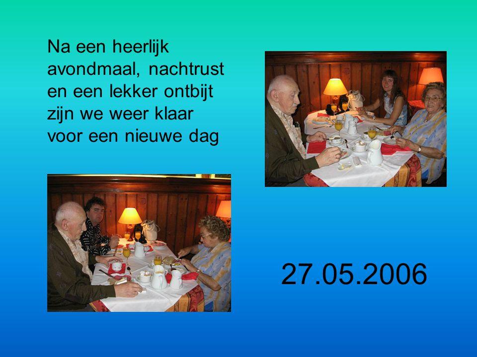 Na een heerlijk avondmaal, nachtrust en een lekker ontbijt zijn we weer klaar voor een nieuwe dag 27.05.2006