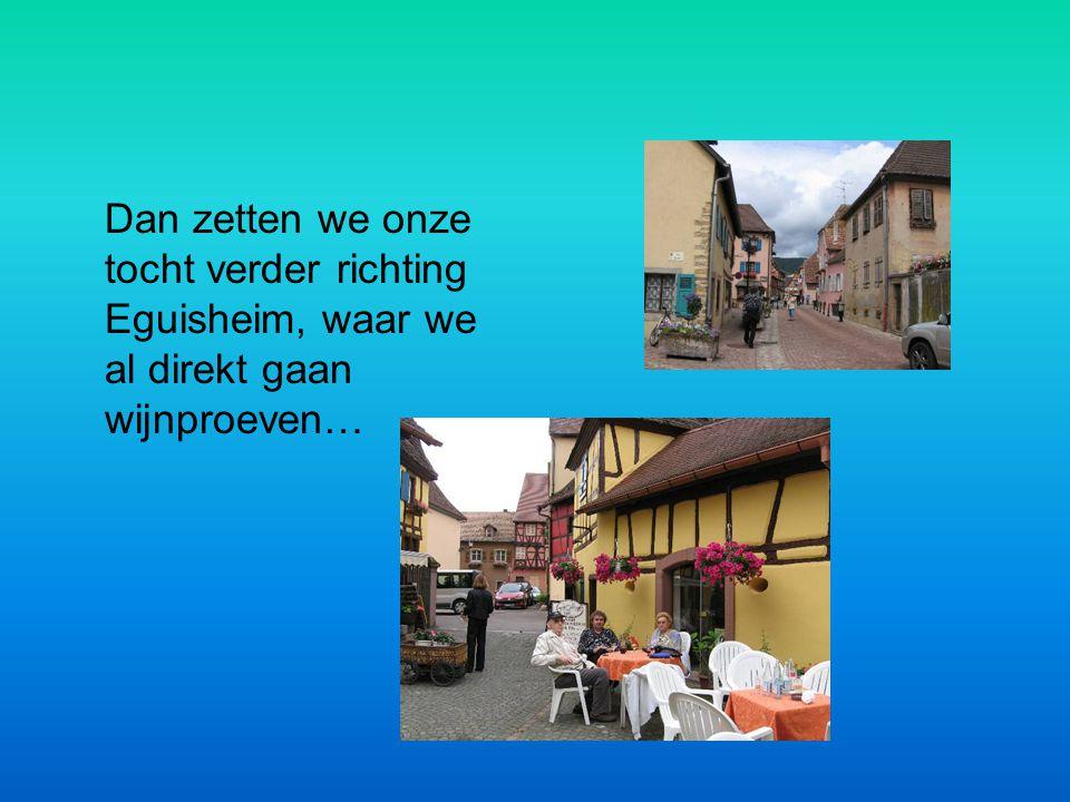 Dan zetten we onze tocht verder richting Eguisheim, waar we al direkt gaan wijnproeven…