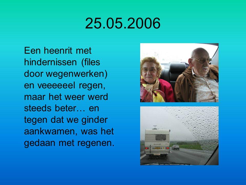 25.05.2006 Een heenrit met hindernissen (files door wegenwerken) en veeeeeel regen, maar het weer werd steeds beter… en tegen dat we ginder aankwamen, was het gedaan met regenen.