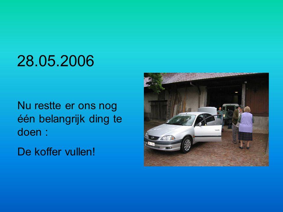 28.05.2006 Nu restte er ons nog één belangrijk ding te doen : De koffer vullen!