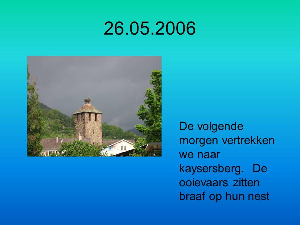 26.05.2006 De volgende morgen vertrekken we naar kaysersberg. De ooievaars zitten braaf op hun nest