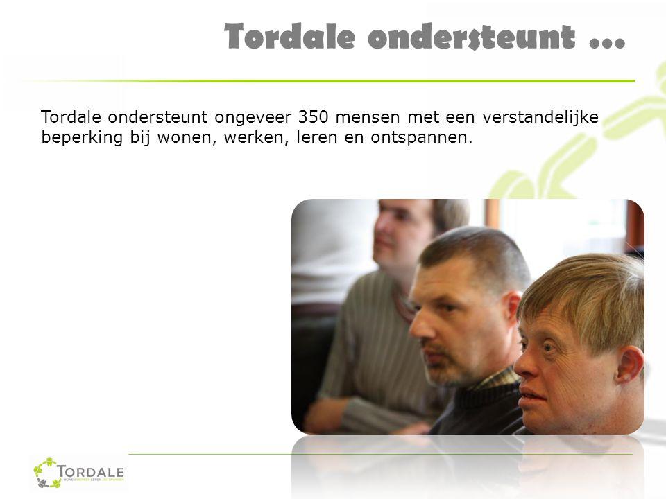 Tordale ondersteunt … Tordale ondersteunt ongeveer 350 mensen met een verstandelijke beperking bij wonen, werken, leren en ontspannen.