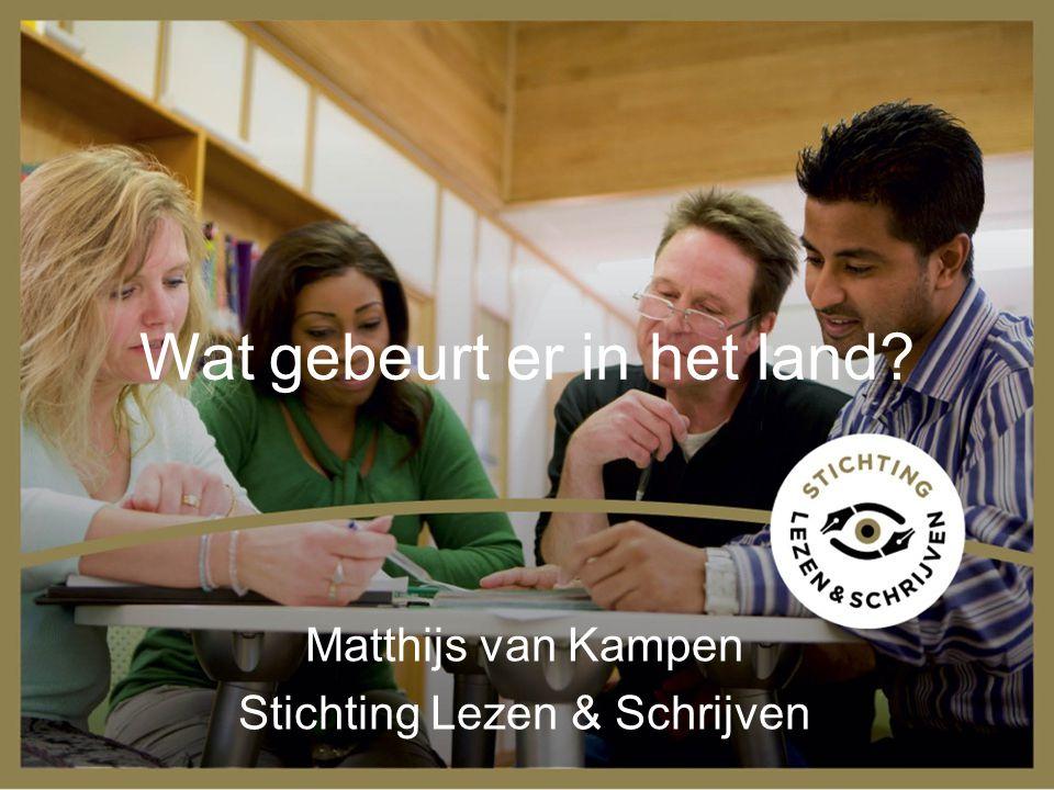 Wat gebeurt er in het land? Matthijs van Kampen Stichting Lezen & Schrijven
