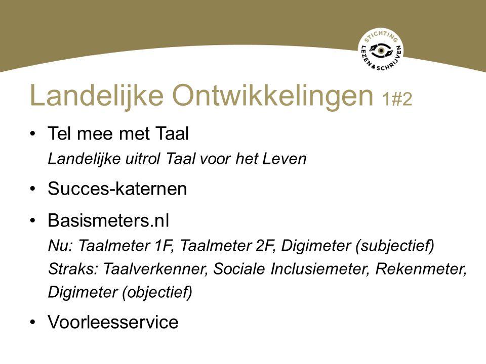 Landelijke Ontwikkelingen 1#2 Tel mee met Taal Landelijke uitrol Taal voor het Leven Succes-katernen Basismeters.nl Nu: Taalmeter 1F, Taalmeter 2F, Di