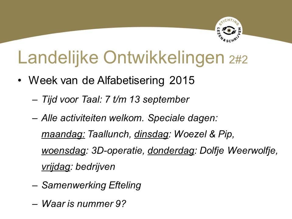 Landelijke Ontwikkelingen 2#2 Week van de Alfabetisering 2015 –Tijd voor Taal: 7 t/m 13 september –Alle activiteiten welkom. Speciale dagen: maandag: