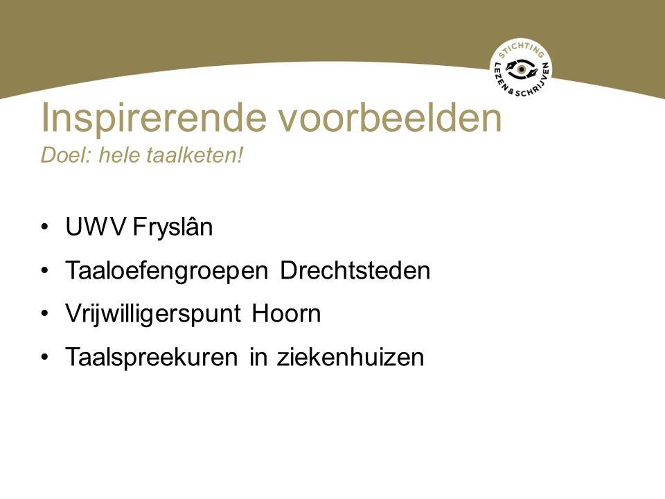 UWV Fryslân Taaloefengroepen Drechtsteden Vrijwilligerspunt Hoorn Taalspreekuren in ziekenhuizen Inspirerende voorbeelden Doel: hele taalketen!