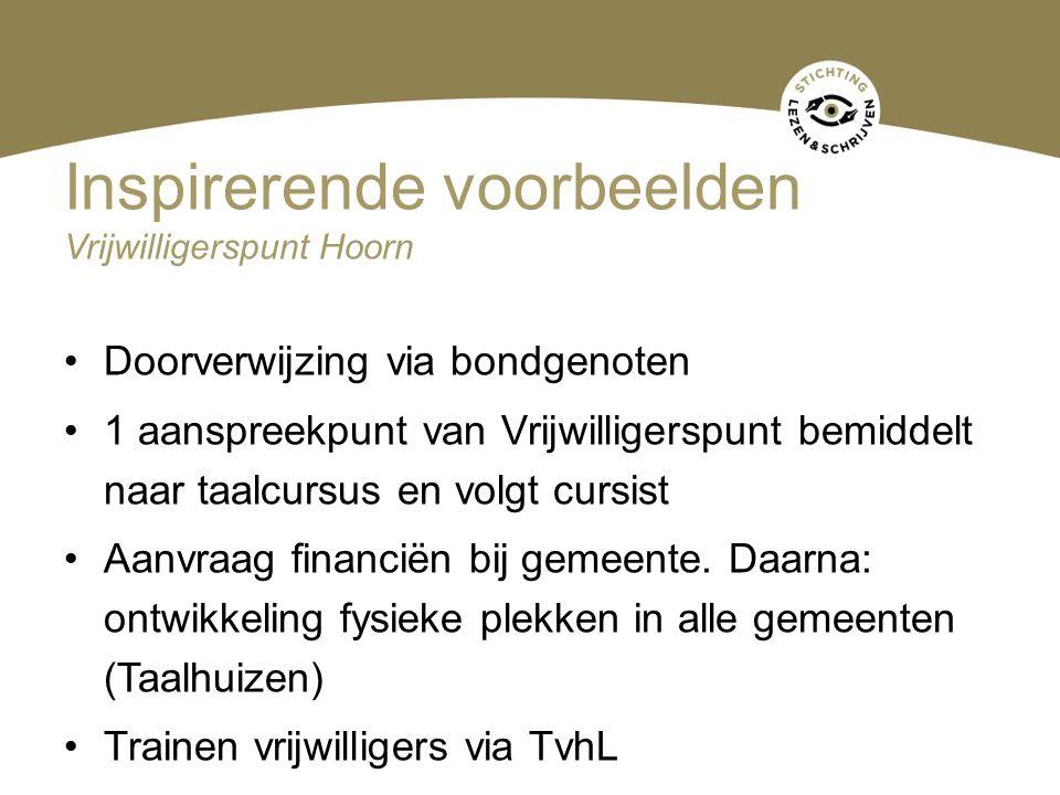 Inspirerende voorbeelden Vrijwilligerspunt Hoorn Doorverwijzing via bondgenoten 1 aanspreekpunt van Vrijwilligerspunt bemiddelt naar taalcursus en vol