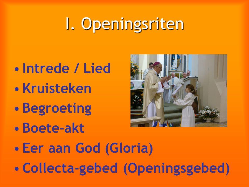 I. Openingsriten Intrede / Lied Kruisteken Begroeting Boete-akt Eer aan God (Gloria) Collecta-gebed (Openingsgebed)