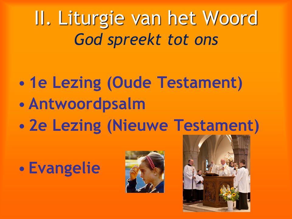 II. Liturgie van het Woord II. Liturgie van het Woord God spreekt tot ons 1e Lezing (Oude Testament) Antwoordpsalm 2e Lezing (Nieuwe Testament) Evange