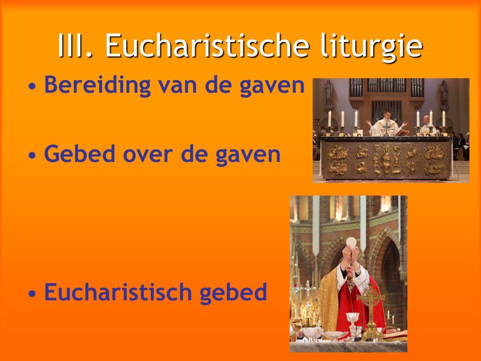 III. Eucharistische liturgie Bereiding van de gaven Gebed over de gaven Eucharistisch gebed