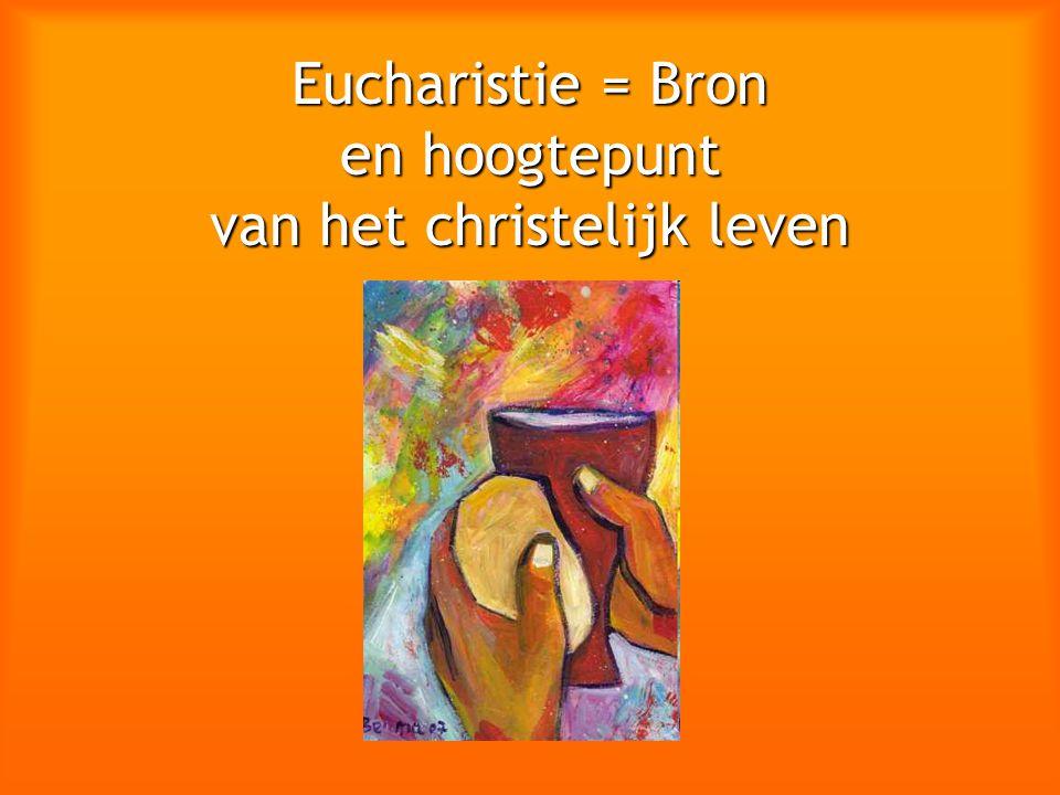 Eucharistie = Bron en hoogtepunt van het christelijk leven