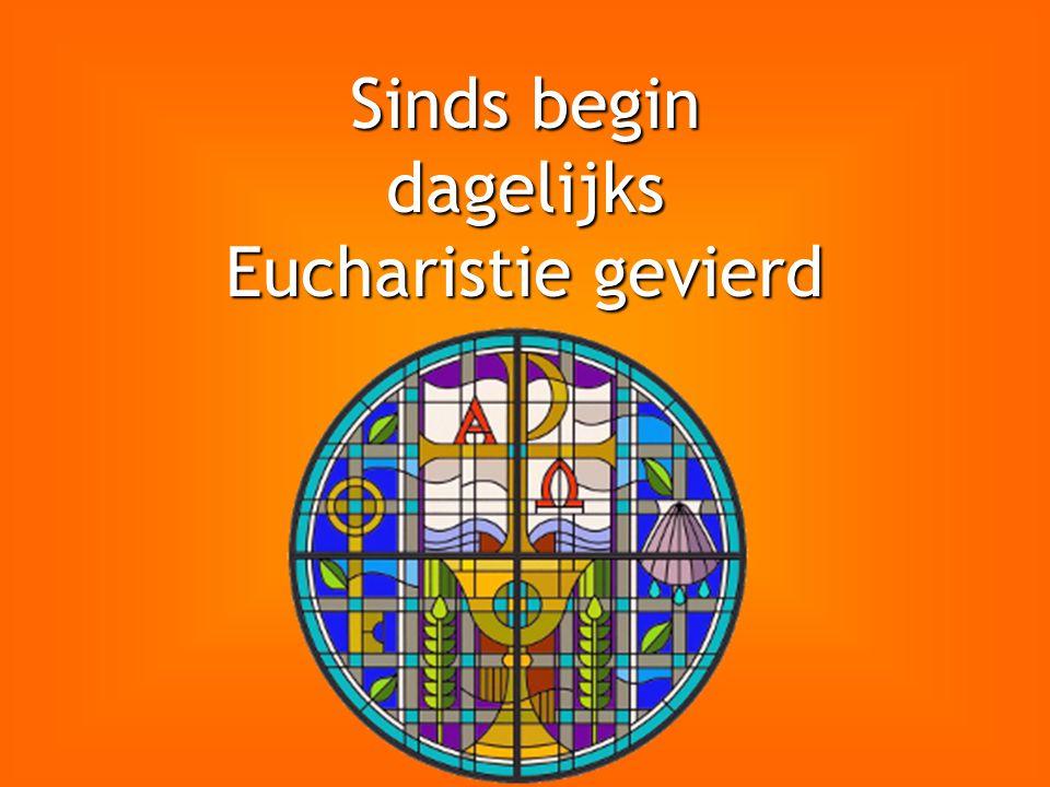 Sinds begin dagelijks Eucharistie gevierd