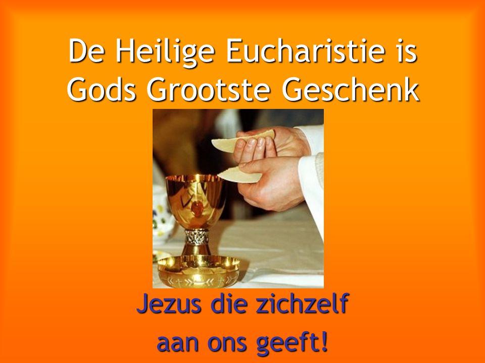 De Heilige Eucharistie is Gods Grootste Geschenk Jezus die zichzelf aan ons geeft!