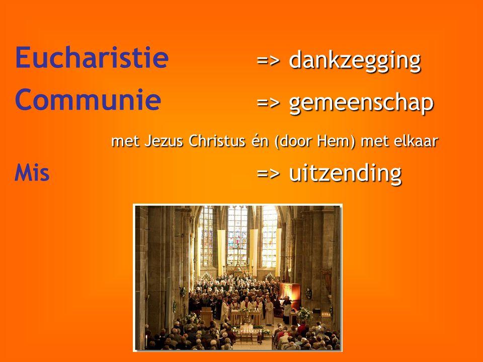 => dankzegging Eucharistie => dankzegging => gemeenschap Communie => gemeenschap met Jezus Christus én (door Hem) met elkaar => uitzending Mis => uitz