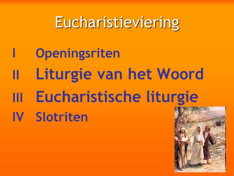 Eucharistieviering I Openingsriten II Liturgie van het Woord III Eucharistische liturgie IV Slotriten