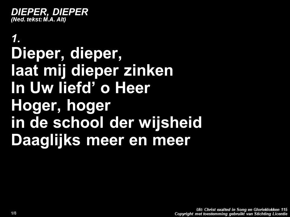 Copyright met toestemming gebruikt van Stichting Licentie Uit: Christ exalted in Song en Glorieklokken 115 2/8 DIEPER, DIEPER (Ned.