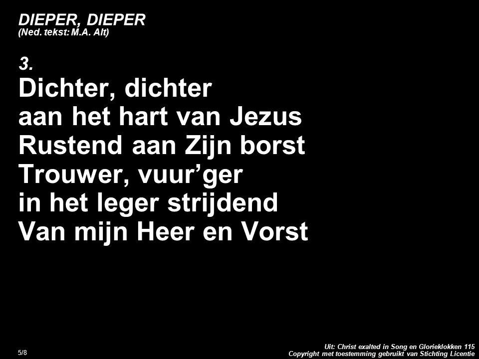 Copyright met toestemming gebruikt van Stichting Licentie Uit: Christ exalted in Song en Glorieklokken 115 6/8 DIEPER, DIEPER (Ned.