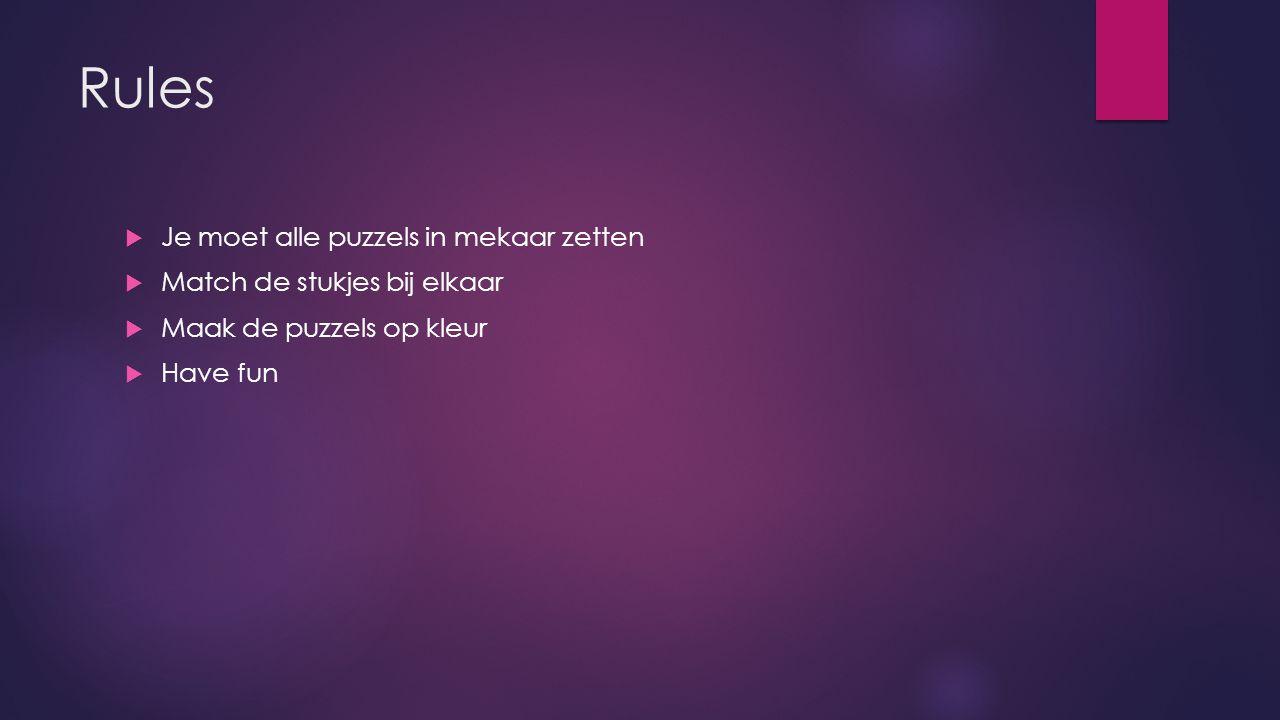 Rules  Je moet alle puzzels in mekaar zetten  Match de stukjes bij elkaar  Maak de puzzels op kleur  Have fun