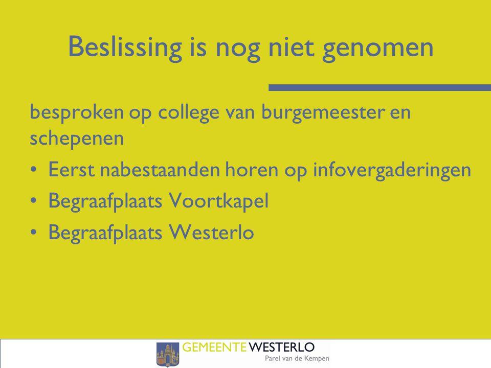Beslissing is nog niet genomen besproken op college van burgemeester en schepenen Eerst nabestaanden horen op infovergaderingen Begraafplaats Voortkapel Begraafplaats Westerlo