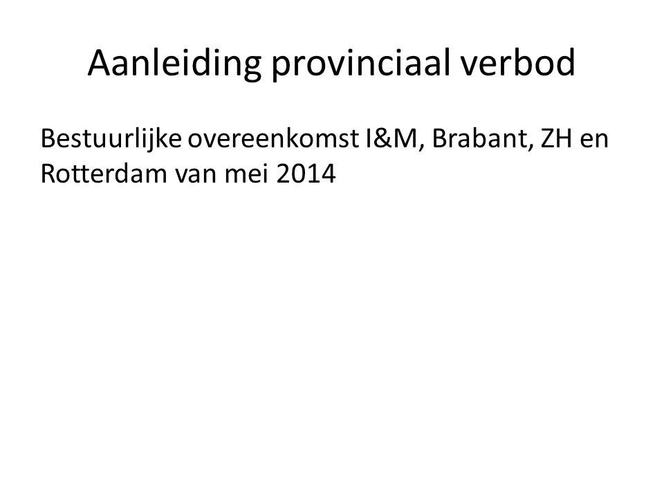 Aanleiding provinciaal verbod Bestuurlijke overeenkomst I&M, Brabant, ZH en Rotterdam van mei 2014