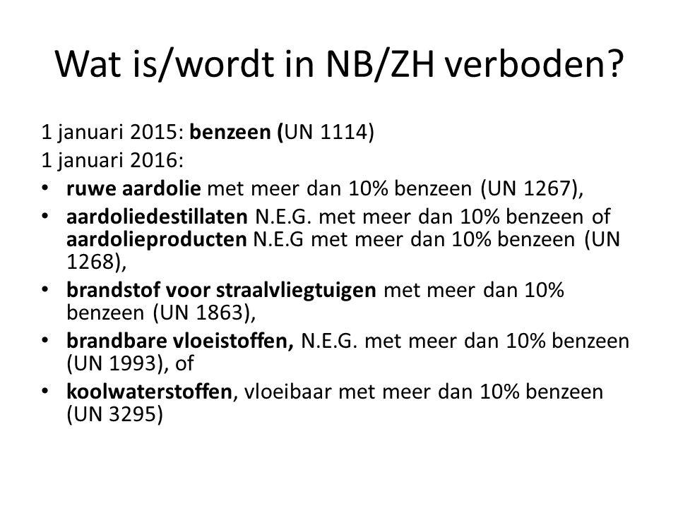 Wat is/wordt in NB/ZH verboden? 1 januari 2015: benzeen (UN 1114) 1 januari 2016: ruwe aardolie met meer dan 10% benzeen (UN 1267), aardoliedestillate
