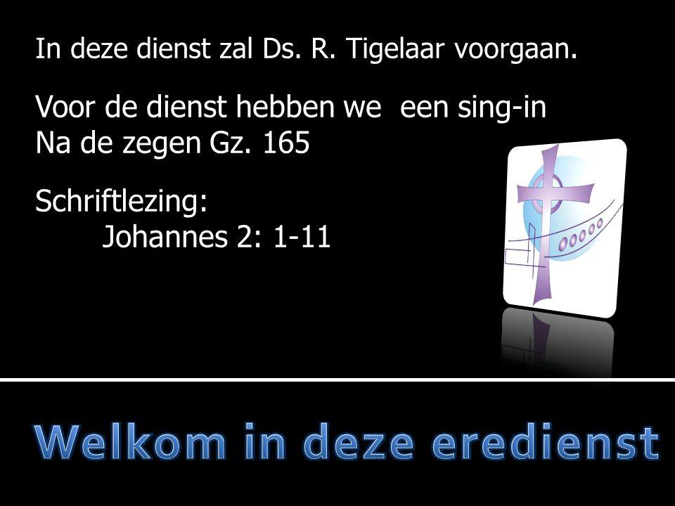 In deze dienst zal Ds. R. Tigelaar voorgaan. Voor de dienst hebben we een sing-in Na de zegen Gz.